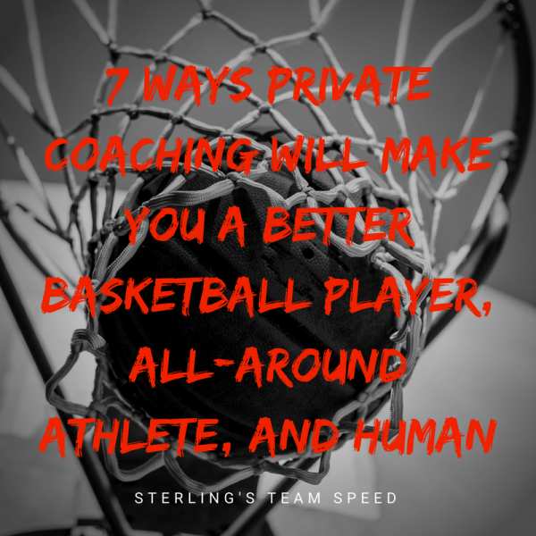 7 Ways Private Coaching Will Make You A Better Basketball Player, All-Around Athlete, and Human